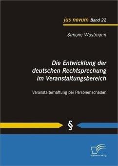 Die Entwicklung der deutschen Rechtsprechung im Veranstaltungsbereich: Veranstalterhaftung bei Personenschäden (eBook, PDF) - Wustmann, Simone