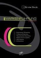 Markenführung der Zukunft: Experience Branding, 5-Sense-Branding, Responsible Branding, Brand Communities, Storytising und E-Branding (eBook, PDF) - Boldt, Sindia