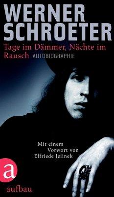 Tage im Dämmer, Nächte im Rausch (eBook, ePUB) - Schroeter, Werner
