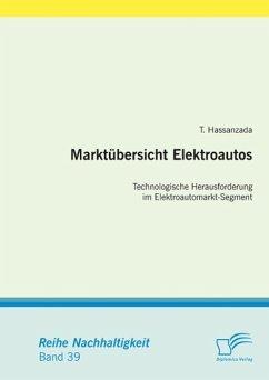 Marktübersicht Elektroautos: Technologische Herausforderung im Elektroautomarkt-Segment (eBook, ePUB) - Hassanzada, T.