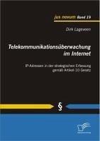 Telekommunikationsüberwachung im Internet: IP-Adressen in der strategischen Erfassung gemäß Artikel-10 Gesetz (eBook, PDF) - Lageveen, Dirk