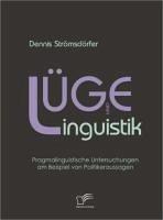 Lüge und Linguistik: Pragmalinguistische Untersuchungen am Beispiel von Politikeraussagen (eBook, PDF) - Strömsdörfer, Dennis