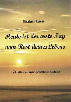 Heute ist der erste Tag vom Rest deines Lebens (eBook, ePUB) - Lukas, Elisabeth