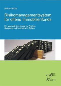 Risikomanagementsystem für offene Immobilienfonds: Ein ganzheitlicher Ansatz zur Analyse, Steuerung und Kontrolle von Risiken (eBook, PDF) - Siehler, Michael