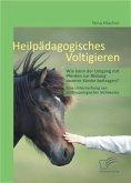 Heilpädagogisches Voltigieren: Wie kann der Umgang mit Pferden zur Bildung unserer Kinder beitragen? (eBook, PDF)