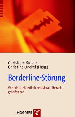 Borderline-Störung. Wie mir die dialektisch-behaviorale Therapie geholfen hat (eBook, PDF) - Kröger, Christoph; Unckel, Christine