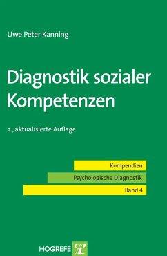 Diagnostik sozialer Kompetenzen. (Kompendien Psychologische Diagnostik, Band 4) (eBook, PDF) - Kanning, Uwe Peter