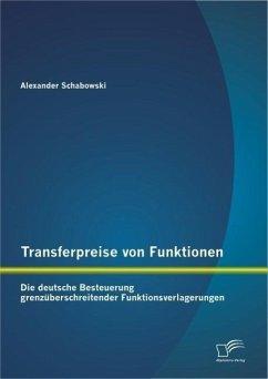 Transferpreise von Funktionen: Die deutsche Besteuerung grenzüberschreitender Funktionsverlagerungen (eBook, PDF) - Schabowski, Alexander