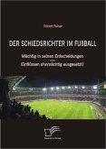 Der Schiedsrichter im Fußball: Mächtig in seinen Entscheidungen - Einflüssen ohnmächtig ausgesetzt? (eBook, ePUB)