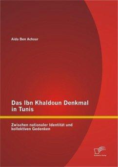 Das Ibn Khaldoun Denkmal in Tunis: Zwischen nationaler Identität und kollektiven Gedenken (eBook, PDF) - Ben Achour, Aida
