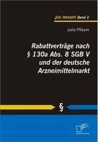 Rabattverträge nach § 130a Abs. 8 SGB V und der deutsche Arzneimittelmarkt (eBook, PDF) - Pflaum, Julia