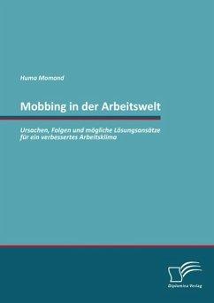 Mobbing in der Arbeitswelt: Ursachen, Folgen und mögliche Lösungsansätze für ein verbessertes Arbeitsklima (eBook, ePUB) - Momand, Huma