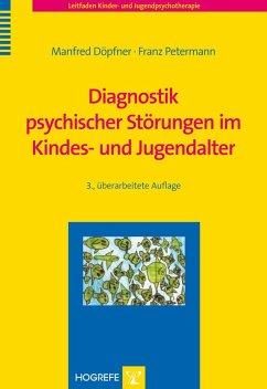 Diagnostik psychischer Störungen im Kindes- und Jugendalter (eBook, PDF) - Döpfner, Manfred; Petermann, Franz