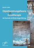 Objektbeziehungstheorie und Kunsttherapie bei Anorexia mit Body-Image-Störung (eBook, ePUB)