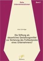 Die Stiftung als steuerliches Gestaltungsmittel zur Sicherung des Fortbestandes eines Unternehmens? (eBook, PDF) - Schnitger, Arne