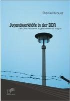 Jugendwerkhöfe in der DDR (eBook, PDF) - Krausz, Daniel