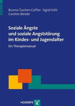 Soziale Ängste und soziale Angststörung im Kindes- und Jugendalter (eBook, PDF) - Bender, Caroline; Kühl, Sigrid; Tuschen-Caffier, Brunna