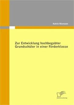 Zur Entwicklung hochbegabter Grundschüler in einer Förderklasse (eBook, PDF) - Niemann, Katrin