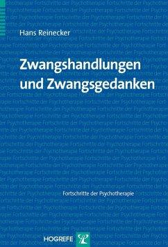 Zwangshandlungen und Zwangsgedanken (Reihe Fortschritte der Psychotherapie, Bd. 38) (eBook, PDF) - Reinecker, Hans