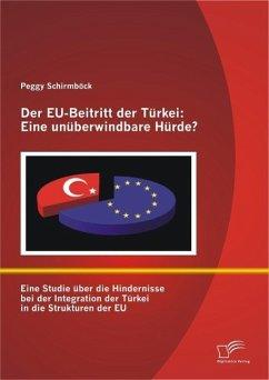 Der EU-Beitritt der Türkei: Eine unüberwindbare Hürde? (eBook, PDF) - Schirmböck, Peggy
