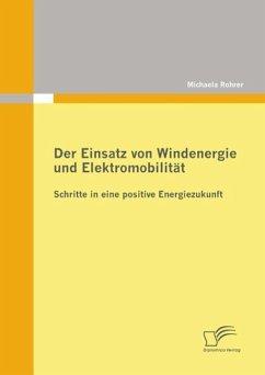 Der Einsatz von Windenergie und Elektromobilität: Schritte in eine positive Energiezukunft (eBook, ePUB) - Rohrer, Michaela