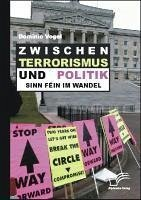 Zwischen Terrorismus und Politik - Sinn Féin im Wandel (eBook, PDF) - Vogel, Dominic