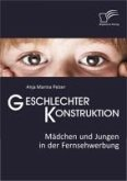 Geschlechterkonstruktion: Mädchen und Jungen in der Fernsehwerbung (eBook, PDF)