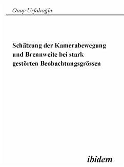 Schätzung der Kamerabewegung und Brennweite bei stark gestörten Beobachtungsgrößen (eBook, PDF) - Urfalioglu, Onay; Urfalioglu, Onay