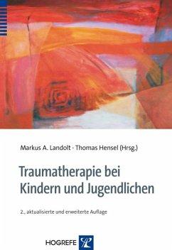 Traumtherapie bei Kindern und Jugendlichen (eBook, PDF) - Redaktion: Landolt, Markus A.; Hensel, Thomas