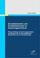 Grundstückswert und Grundstücksrecht im Sanierungsverfahren: Wertermittlung im Sanierungsverfahren am Beispiel des Sanierungsgebietes Bahnhofsviertel II in Braunschweig (eBook, PDF) - Huhold, Gudrun
