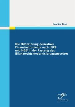 Die Bilanzierung derivativer Finanzinstrumente nach IFRS und HGB in der Fassung des Bilanzrechtsmodernisierungsgesetzes (eBook, ePUB) - Grab, Caroline