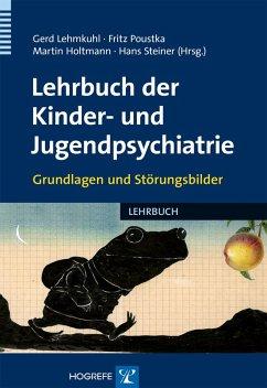 Lehrbuch der Kinder- und Jugendpsychiatrie (eBook, PDF) - Holtmann, Martin; Lehmkuhl, Gerd; Poustka, Fritz; Steiner, Hans
