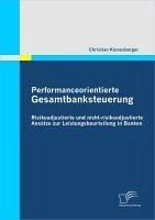 Performanceorientierte Gesamtbanksteuerung: Risikoadjustierte und nicht-risikoadjustierte Ansätze zur Leistungsbeurteilung in Banken (eBook, PDF) - Kienesberger, Christian