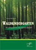 Waldkindergarten: Ein pädagogisches Konzept mit Zukunft? (eBook, PDF)