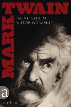 Meine geheime Autobiographie - Textedition (eBook, ePUB) - Twain, Mark