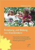 Erziehung und Bildung von Kleinkindern: Historische Entwicklungen und elementarpädagogische Handlungskonzepte (eBook, PDF)