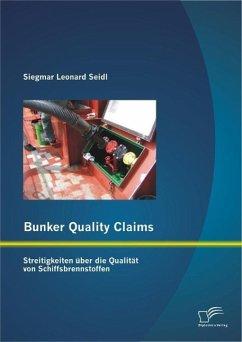 Bunker Quality Claims: Streitigkeiten über die Qualität von Schiffsbrennstoffen (eBook, PDF) - Seidl, Siegmar Leonard