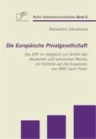 Die Europäische Privatgesellschaft: Die SPE im Vergleich zur GmbH des deutschen und polnischen Rechts im Hinblick auf die Expansion von KMU nach Polen (eBook, PDF) - Zakrzewska, Aleksandra