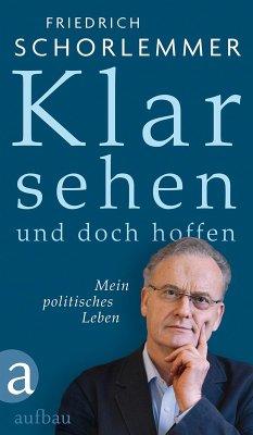 Klar sehen und doch hoffen (eBook, ePUB) - Schorlemmer, Friedrich