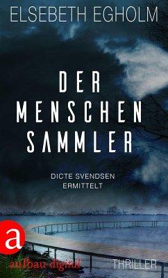 Der Menschensammler / Dicte Svendsen ermittelt Bd.1 (eBook, ePUB) - Egholm, Elsebeth