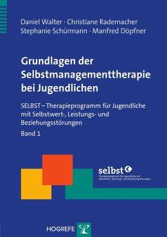 Grundlagen der Selbstmanagementtherapie bei Jugendlichen, Bd. 1 (Reihe: Therapeutische Praxis) (eBook, PDF) - Schürmann, Stephanie; Döpfner, Manfred; Walter, Daniel; Rademacher, Christiane