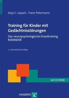 Training für Kinder mit Gedächtnisstörungen. Das neuropsychologische Einzeltraining REMINDER (eBook, PDF) - Lepach, A. C.; Petermann, F.