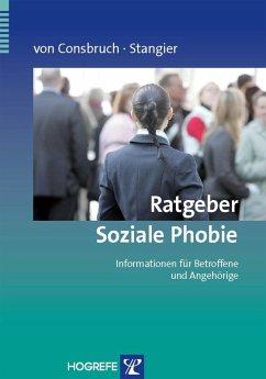 Ratgeber Soziale Phobie. Informationen für Betroffene und Angehörige (eBook, ePUB) - Consbruch, K. v.; Stangier, U.