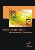 Multimedia News Release: Die Pressemitteilung im Internetzeitalter (eBook, PDF)