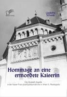 Hommage an eine ermordete Kaiserin: Die Elisabeth-Kapelle in der Kaiser-Franz-Josef-Jubiläumskirche in Wien II., Mexikoplatz (eBook, PDF) - Schwab, Liselotte