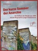 Der kurze Sommer der Anarchie: Der Einfluss der Wende von 1989 auf die Biographien junger Ostdeutscher (eBook, ePUB)