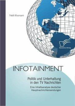 Infotainment: Politik und Unterhaltung in den TV Nachrichten (eBook, ePUB) - Khorrami, Nelli