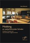 Mobbing an weiterführenden Schulen: Ursachen, Prozesse und wie die Schulen reagieren können (eBook, ePUB)