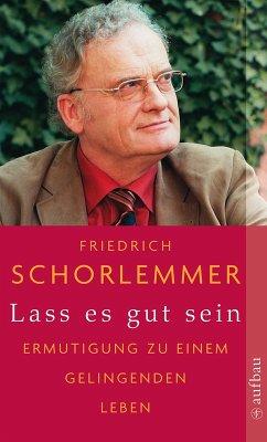 Lass es gut sein (eBook, ePUB) - Schorlemmer, Friedrich