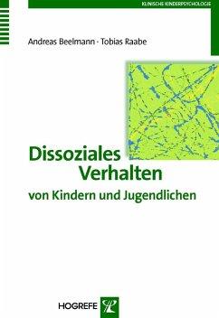 Dissoziales Verhalten von Kindern und Jugendlichen (Reihe: Klinische Kinderpsychologie, Bd. 10) (eBook, PDF) - Beelmann, Andreas; Raabe, Tobias